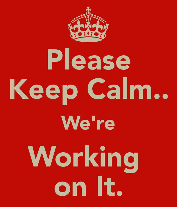 please-keep-calm-we-re-working-on-it